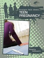 Teen Pregnancy : Straight Talk About - Pamela McDowell