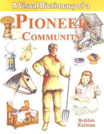 Visual Dictionary of a Pioneer Community - Bobbie Kalman