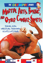 Martial Arts, Boxing, and Other Combat Sports : Fencing, Judo, Wrestling, Taekwondo, & a Whole Lot More - Jason Page