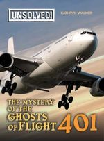 The Mystery of Ghosts of Flight 401 : Unsolved! (Paperback) - Kathryn Walker