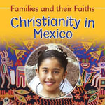 Christianity in Mexico : Families and Their Faiths - Frances Hawker