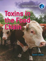 Toxins in the Food Chain : Protecting Our Planet - Sarah Levete