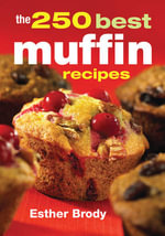 The 250 Best Muffin Recipes - Esther Brody