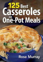 125 Casseroles and One-pot Meals - Rose Murray