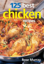 125 Best Chicken Recipes - Rose Murray