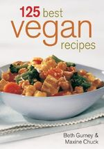 125 Best Vegan Recipes : Voyages to the Antarctic - Beth Gurney