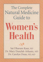 The Complete Natural Medicine Guide to Women's Health - Sat Dharam Kaur