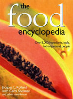 The Food Encyclopedia : Over 8, 000 Ingredients, Tools, Techniques and People - Jacques L. Rolland