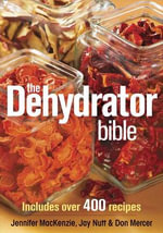 The Dehydrator Bible : Includes Over 400 Recipes - Jennifer Mackenzie