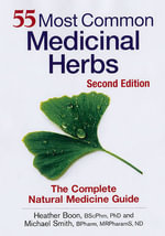 55 Most Common Medicinal Herbs : The Complete Natural Medicine Guide - Heather Boon