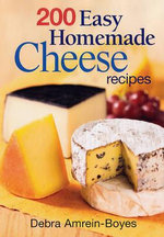 200 Easy Home Made Cheese Recipes : From Cheddar and Brie to Butter and Yogurt - Debra Amrein-Boyes