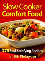 Slow Cooker Comfort Food : 275 Soul-satisfying Recipes - Judith Finlayson