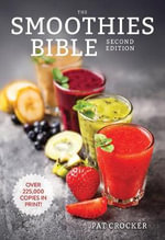 The Smoothies Bible : Second Edition - Pat Crocker