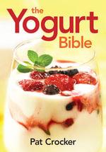 The Yogurt Bible - Pat Crocker