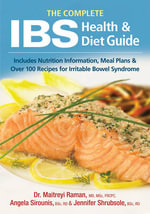The Complete IBS Health and Diet Guide : Includes Nutrition Information, Meal Plans and Over 100 Recipes for Irritable Bowel Syndrome - Maitreyi Raman