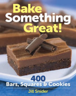 Bake Something Great! : 400 Bars, Squares & Cookies - Jill Snider