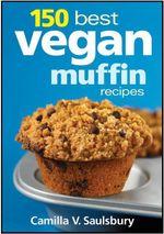 150 Best Vegan Muffin Recipes - Camilla V. Saulsbury