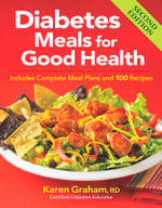 Diabetes Meals for Good Health : Includes Complete Meal Plans and 100 Recipes - Karen Graham
