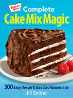 Complete Cake Mix Magic : 300 Easy Desserts Good as Homemade - Jill Snider