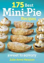 175 Best Mini Pie Recipes : Sweet to Savoury - Julie Anne Hession