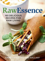 Raw Essence : 165 Delicious Recipes for Raw Living - David Cote