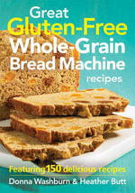 Great Gluten-free Whole-grain Bread Machine Recipes : Featuring 150 Recipes - Donna Washburn