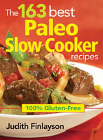 The 163 Best Paleo Slow Cooker Recipes : 100% Gluten-free - Judith Finlayson