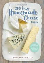 200 Easy Homemade Cheese Recipes : From Cheddar & Brie to Butter & Yogurt - Debra Amrein-Boyes