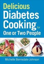 Delicious Diabetes Cooking for One or Two People - Michelle Berriedale-Johnson