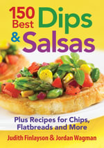 150 Best Dips and Salsas : Plus Recipes for Chips, Flatbreads and More - Judith Finlayson