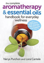 The Complete Aromatherapy and Essential Oils Handbook for Everyday Wellness - Nerys Purchon