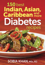 150 Best Indian, Asian, Caribbean and More Diabetes Recipes - Sobia Khan