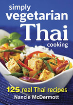Simply Vegetarian Thai Cooking : 125 Real Thai Recipes - Nancie McDermott