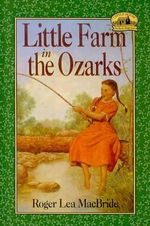 Little Farm in the Ozarks : Little House the Rose Years (Unnumbered Turtleback) - Roger Lea MacBride