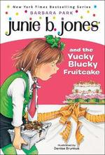 Junie B. Jones and the Yucky Blucky Fruitcake : Junie B. Jones - Barbara Park