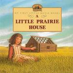A Little Prairie House : My First Little House Books (Prebound) - Laura Ingalls Wilder