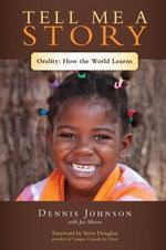 Tell Me a Story : Orality: How the World Learns - Dennis Johnson