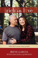Rich in Love : When God Rescues Messy People - Irene Garcia
