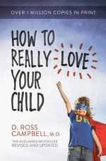 How to Really Love Your Child - D Ross Campbell