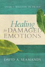 Healing for Damaged Emotions - David A Seamands