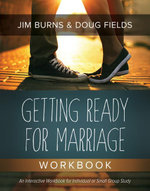 Getting Ready for Marriage Workbook - Jim Burns