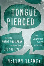 Tongue Pierced : How the Words You Speak Transform the Life You Live - Nelson Searcy