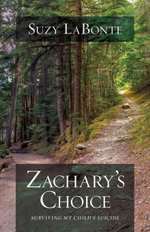 Zachary's Choice : Surviving My Child's Suicide - Suzy LaBonte