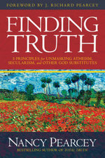 Finding Truth : 5 Principles for Unmasking Atheism, Secularism, and Other God Substitutes - Nancy Pearcey