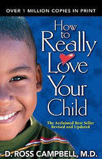 How to Really Love Your Child - Ross Campbell