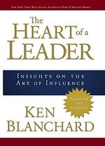 The Heart of a Leader : Insights on the Art of Influence - Ken Blanchard
