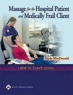 Massage for the Hospital Patient and Medically Frail Client : LWW in Touch Series - Gayle MacDonald