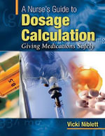A Nurse's Guide to Dosage Calculation : Giving Medications Safely - Vicki Niblett