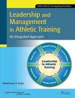 Leadership and Management in Athletic Training : An Integrated Approach - Matthew R. Kutz