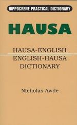 Hausa-English / English-Hausa Practical Dictionary : Spoken in Nigeria, Niger - Nicholas Awde